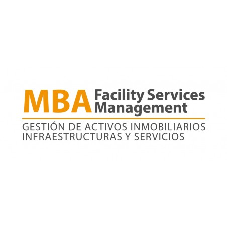 MBA Facility Services Management (Máster en Gestión  de Activos Inmobiliarios, Infraestructura y Servicios)