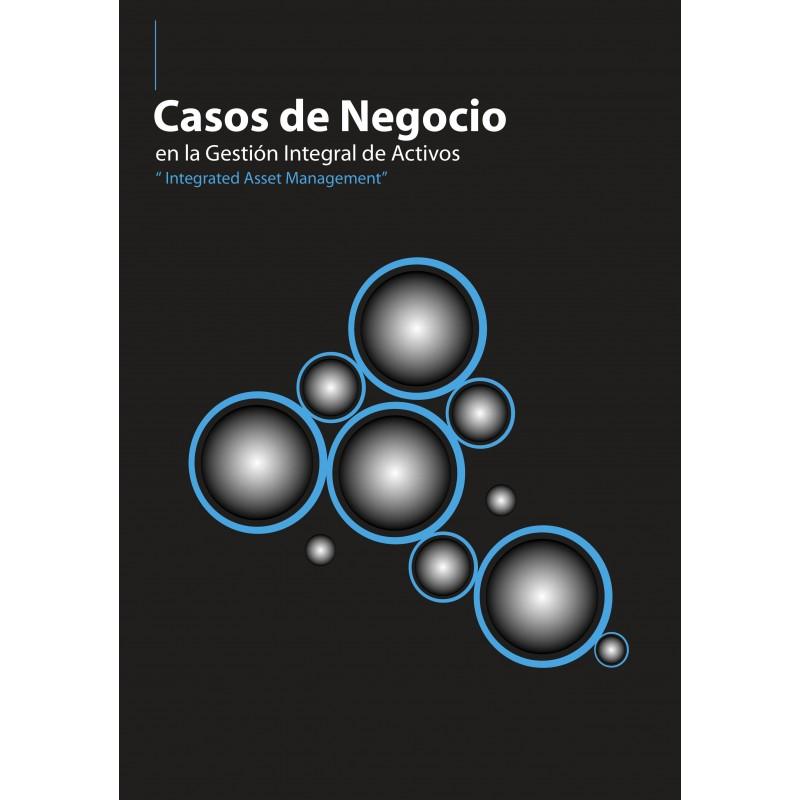 """Casos de Negocio en la Gestión Integral de Activos """"Integrated Asset Management"""""""
